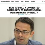 HealthLeaders: HOW TO BUILD A CONNECTED COMMUNITY TO ADDRESS SOCIAL DETERMINANTS OF HEALTH