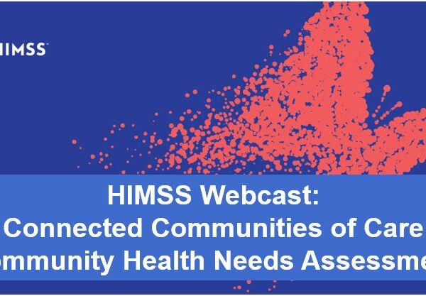 HIMSS Webcast II: Connected Communities of Care and the Community Health Needs Assessment (CHNA)