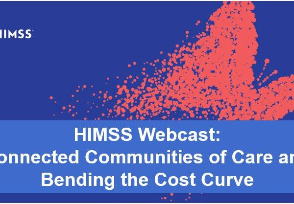 HIMSS Webcast III: Connected Communities of Care and Bending the Cost Curve